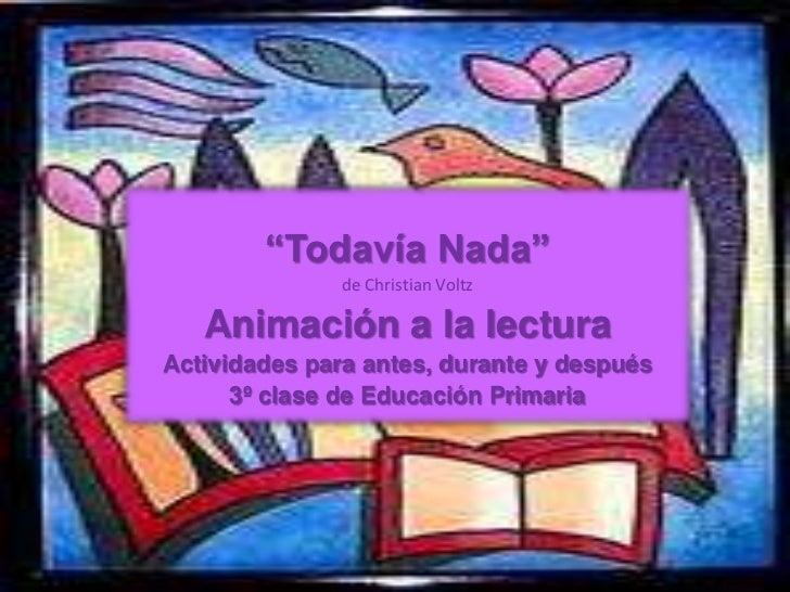 """""""Todavía Nada""""              de Christian Voltz   Animación a la lecturaActividades para antes, durante y después      3º c..."""