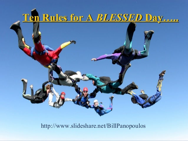 Ten Rules for ATen Rules for A BLESSEDBLESSED Day…..Day….. http://www.slideshare.net/BillPanopoulos