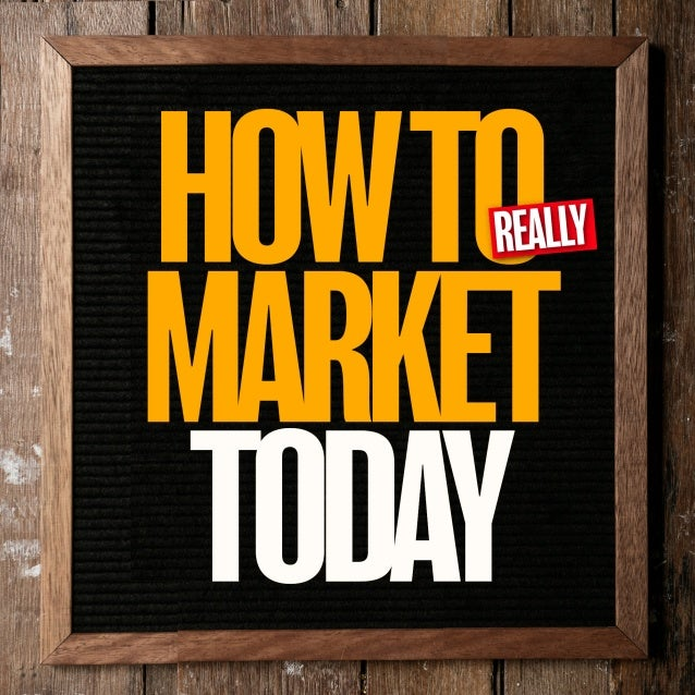 HOW TO (REALLY) MARKET TODAY by David Brier
