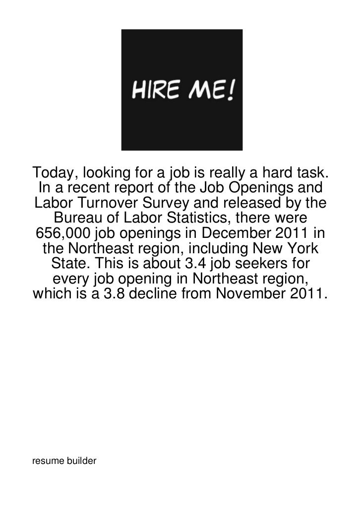 Today, looking for a job is really a hard task. In a recent report of the Job Openings andLabor Turnover Survey and releas...