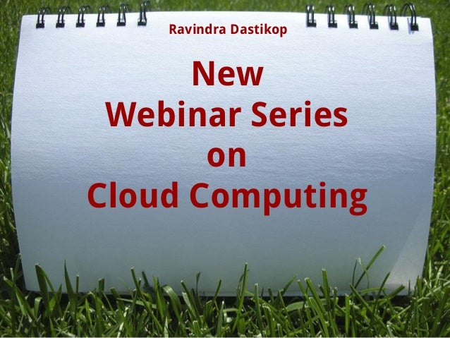 New Webinar Series on Cloud Computing Ravindra Dastikop