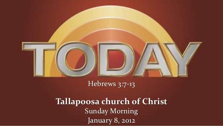 Hebrews 3:7-13Tallapoosa church of Christ       Sunday Morning        January 8, 2012