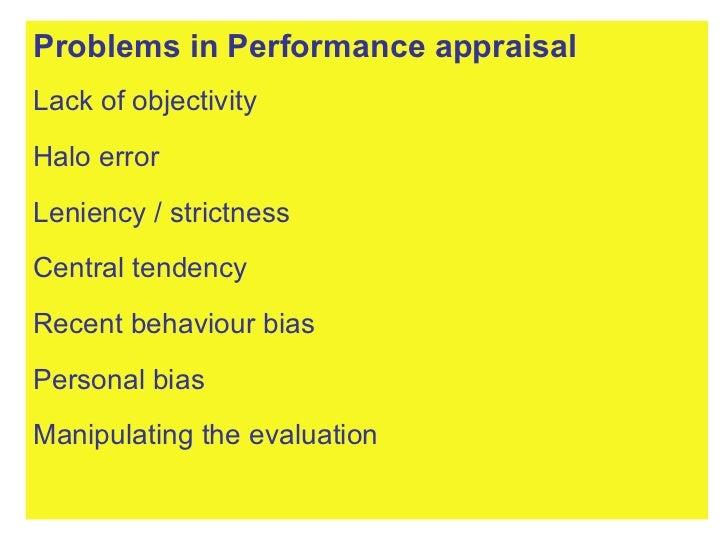 <ul><li>Problems in Performance appraisal </li></ul><ul><li>Lack of objectivity </li></ul><ul><li>Halo error </li></ul><ul...