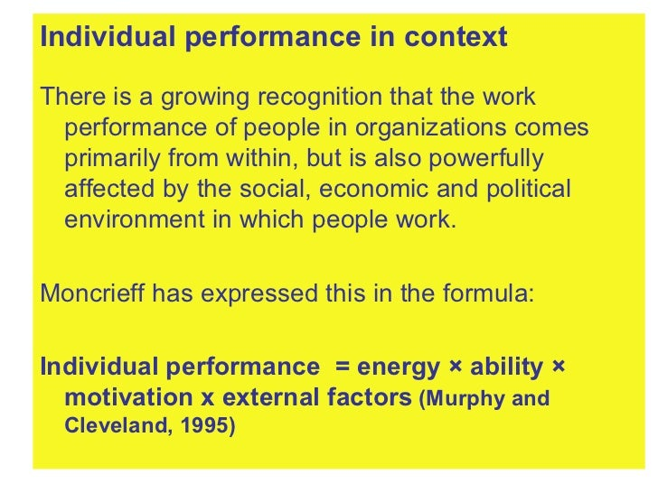 <ul><li>Individual performance in context </li></ul><ul><li>There is a growing recognition that the work performance of pe...