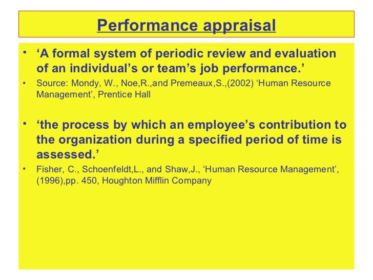 Performance appraisal <ul><li>' A formal system of periodic review and evaluation of an individual's or team's job perform...