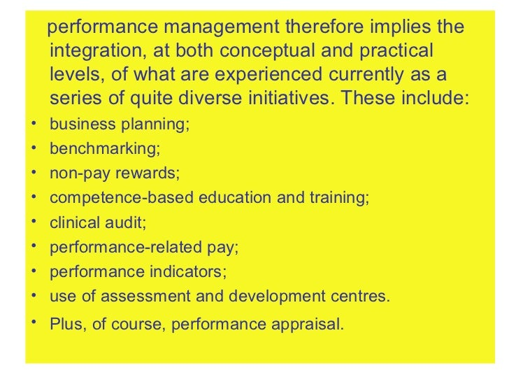 <ul><li>performance management therefore implies the integration, at both conceptual and practical levels, of what are exp...