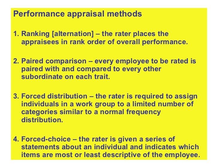 <ul><li>Performance appraisal methods </li></ul><ul><li>1. Ranking [alternation] – the rater places the appraisees in rank...