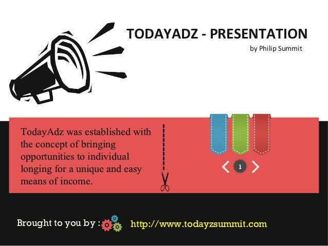 TODAYADZ - PRESENTATION                                                  by Philip Summit                                 ...