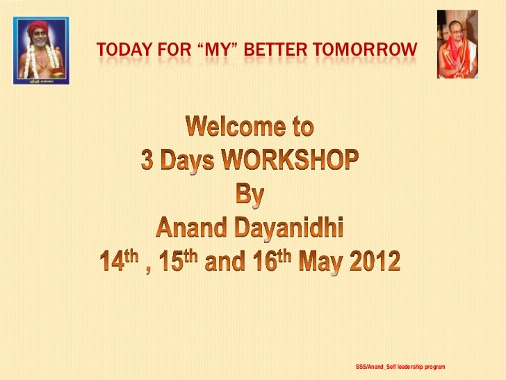 "TODAY FOR ""MY"" BETTER TOMORROW                        SSS/Anand_Self leadership program"