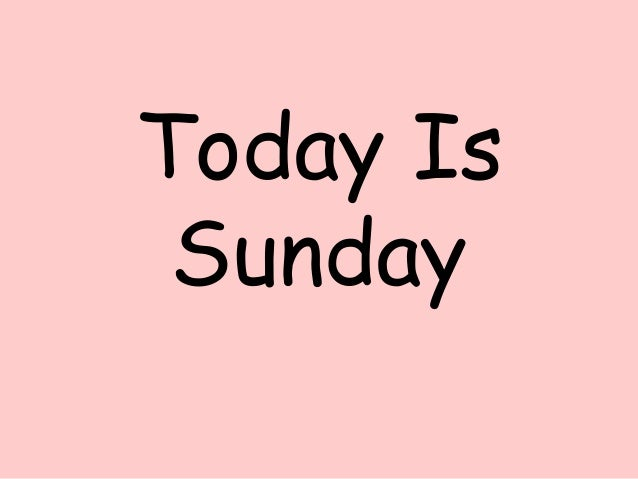 today-is-sunday-1-638.jpg?cb=1366630610