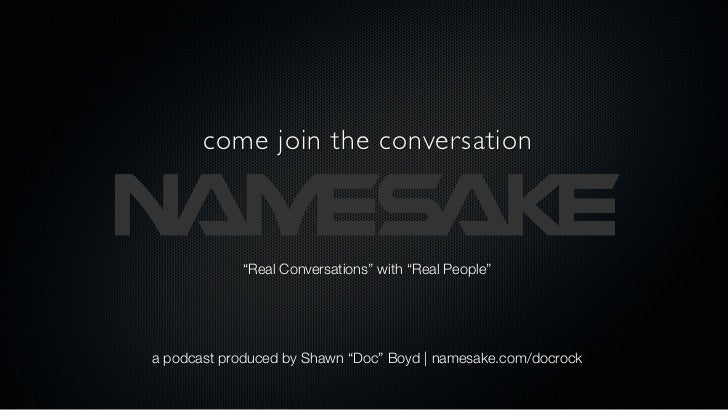 """come join the conversation            """"Real Conversations"""" with """"Real People""""a podcast produced by Shawn """"Doc"""" Boyd   name..."""