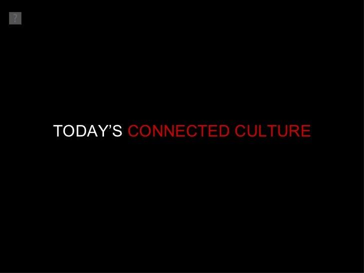 <ul><li>TODAY'S  CONNECTED CULTURE </li></ul>