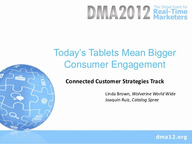 Today's Tablets Mean Bigger  Consumer Engagement  Connected Customer Strategies Track                Linda Brown, Wolverin...