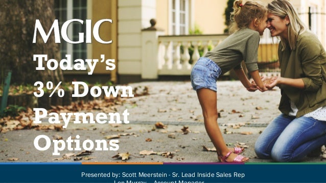 Today's 3% Down Payment Options Presented by: Scott Meerstein - Sr. Lead Inside Sales Rep
