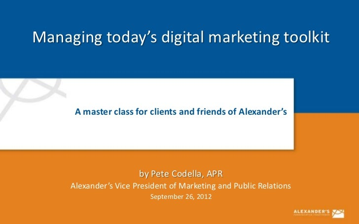 Managing today's digital marketing toolkit      A master class for clients and friends of Alexander's                     ...