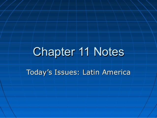 Chapter 11 NotesChapter 11 NotesToday's Issues: Latin AmericaToday's Issues: Latin America