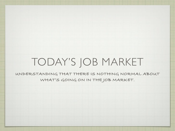 TODAY'S JOB MARKET UNDERSTANDING THAT THERE IS NOTHING NORMAL ABOUT        WHAT'S GOING ON IN THE JOB MARKET.