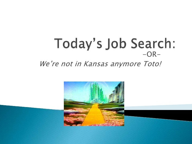 Today's Job Search:<br />-OR-<br />We're not in Kansas anymore Toto!<br />