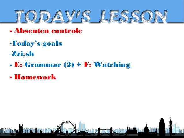 - Absenten controle -Today's goals -Zzi.sh - E: Grammar (2) + F: Watching - Homework