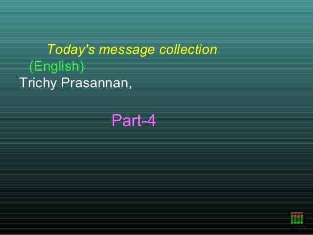 Todays message collection (English)Trichy Prasannan,              Part-4
