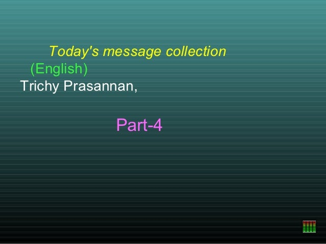 Todays message collection (English)Trichy Prasannan,              Part-4