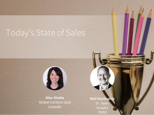 Today's State of Sales Alex	Hisaka Global	Content	Lead LinkedIn	 Neil	Harrington Sr.	Sales	 Anaylst TOPO