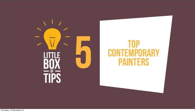5        Top                               Contemporary                                 PaintersThursday, 15 November 12