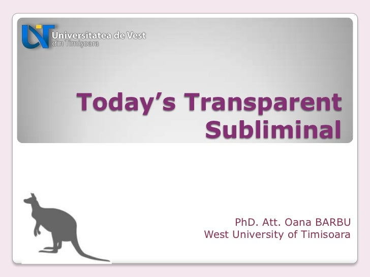 Today's Transparent         Subliminal              PhD. Att. Oana BARBU         West University of Timisoara
