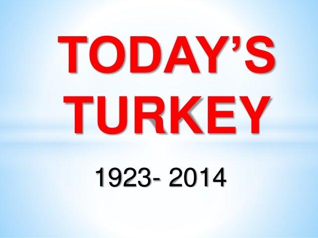 1923- 2014 TODAY'S TURKEY