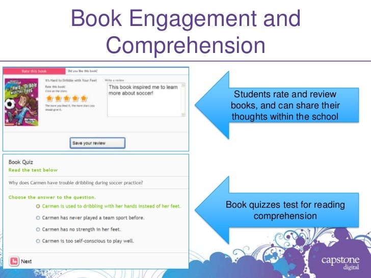 Book Engagement and   Comprehension              Students rate and review             books, and can share their          ...
