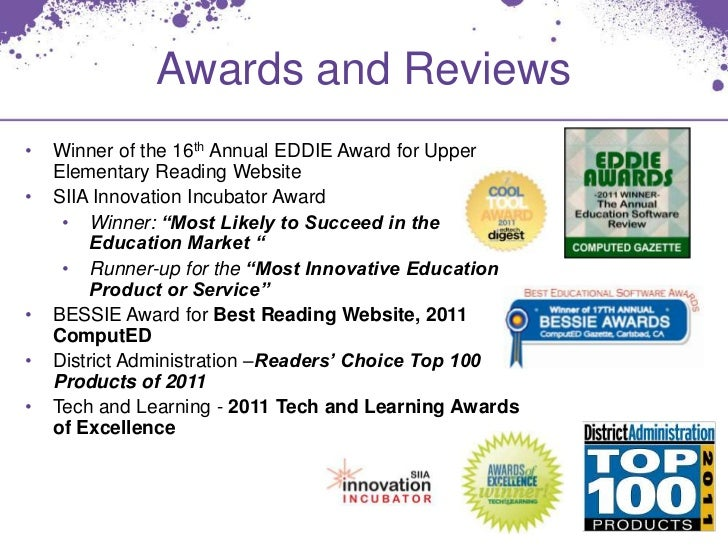 Awards and Reviews•   Winner of the 16th Annual EDDIE Award for Upper    Elementary Reading Website•   SIIA Innovation Inc...