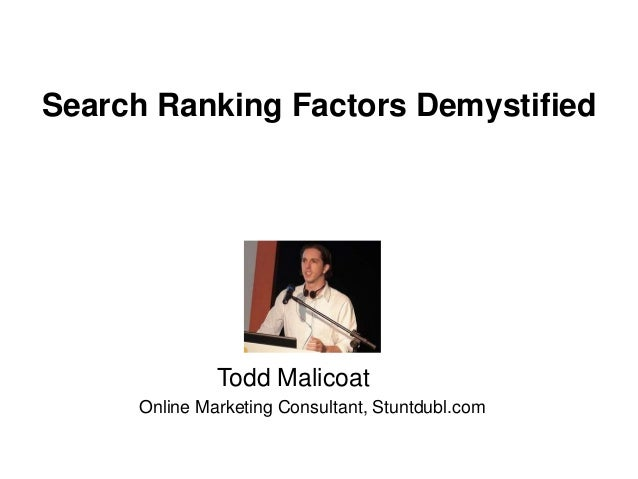 ©2007 Market Motive, Inc. Todd Malicoat Online Marketing Consultant, Stuntdubl.com Search Ranking Factors Demystified