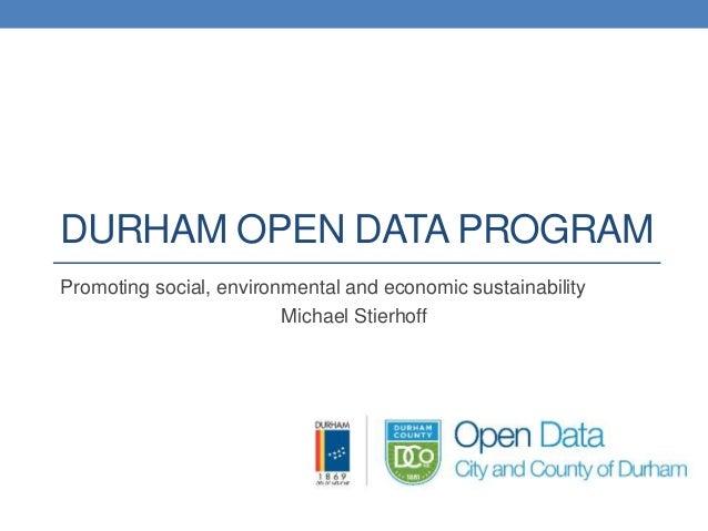 DURHAM OPEN DATA PROGRAM Promoting social, environmental and economic sustainability Michael Stierhoff