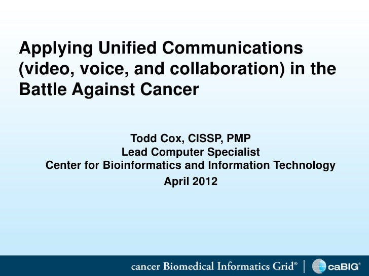 Applying Unified Communications    (video, voice, and collaboration) in the    Battle Against Cancer                      ...