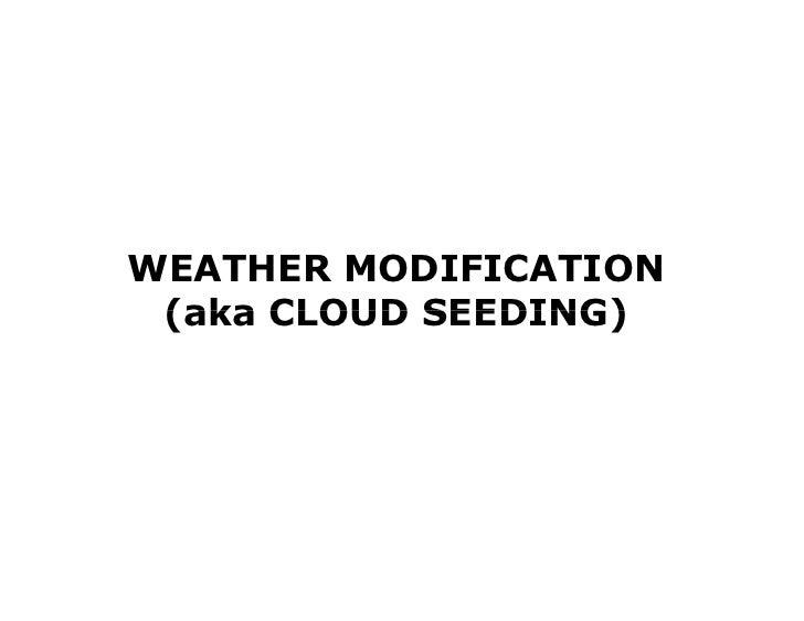 WEATHER MODIFICATION (aka CLOUD SEEDING)