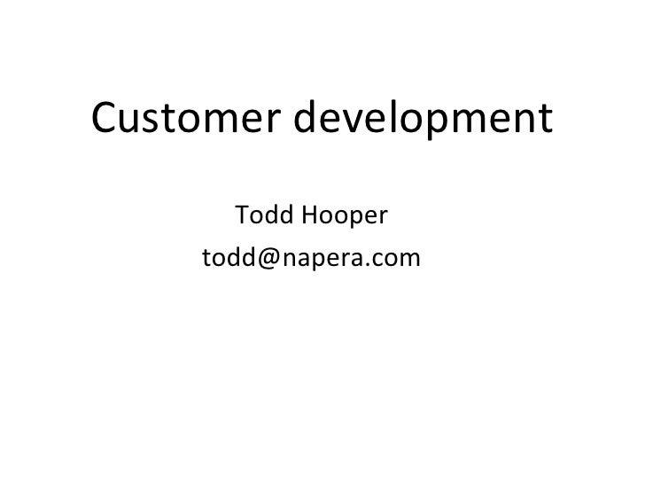 Customer development Todd Hooper [email_address]