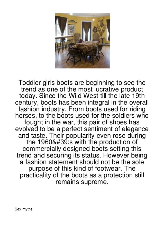 Toddler girls boots are beginning to see the  trend as one of the most lucrative product today. Since the Wild West till t...