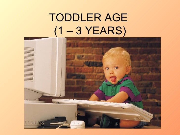 TODDLER AGE  (1 – 3 YEARS)
