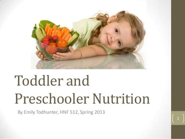 Toddler andPreschooler NutritionBy Emily Todhunter, HNF 512, Spring 2013                                           1