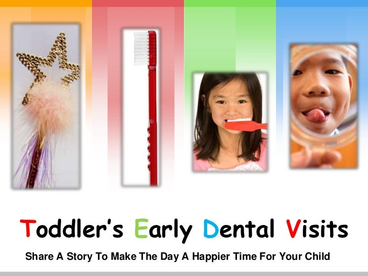 Toddler's Early Dental VisitsShare A Story To Make The Day A Happier Time For Your Child