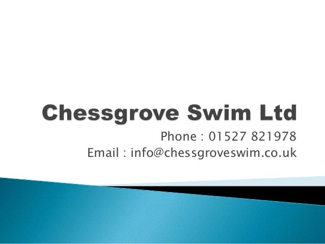 Phone : 01527 821978 Email : info@chessgroveswim.co.uk