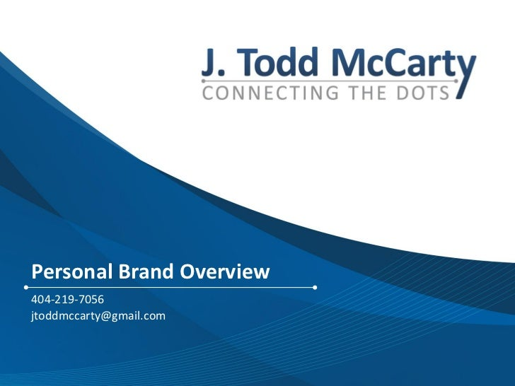 Personal Brand Overview404-219-7056jtoddmccarty@gmail.com                          J. Todd McCarty | Personal Brand Overview