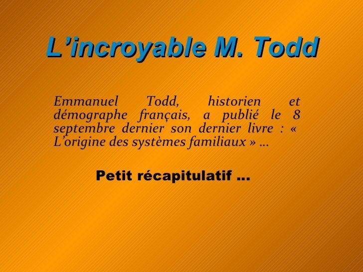 L'incroyable M. Todd Emmanuel Todd, historien et démographe français, a publié le 8 septembre dernier son dernier livre : ...