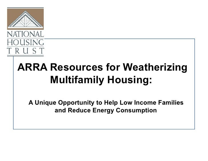 ARRA Resources for Weatherizing      Multifamily Housing:    A Unique Opportunity to Help Low Income Families           an...