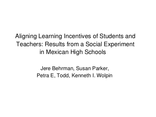 Aligning Learning Incentives of Students andTeachers: Results from a Social Experiment         in Mexican High Schools    ...