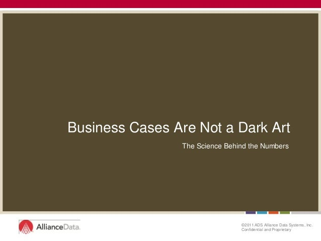 Business Cases Are Not a Dark Art                 The Science Behind the Numbers                                 ©2011 ADS...