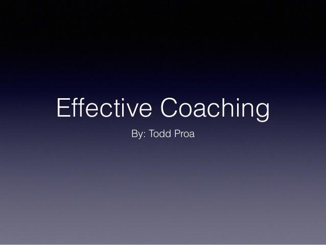 Effective Coaching  By: Todd Proa
