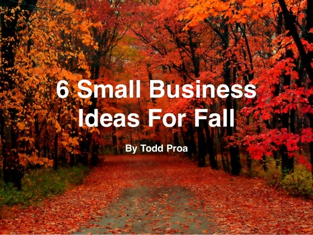 6 Small Business Ideas For Fall By Todd Proa