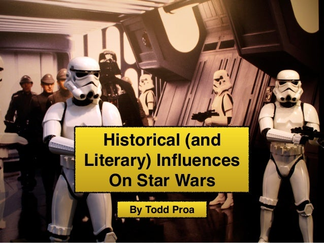 Historical (and Literary) Influences On Star Wars By Todd Proa