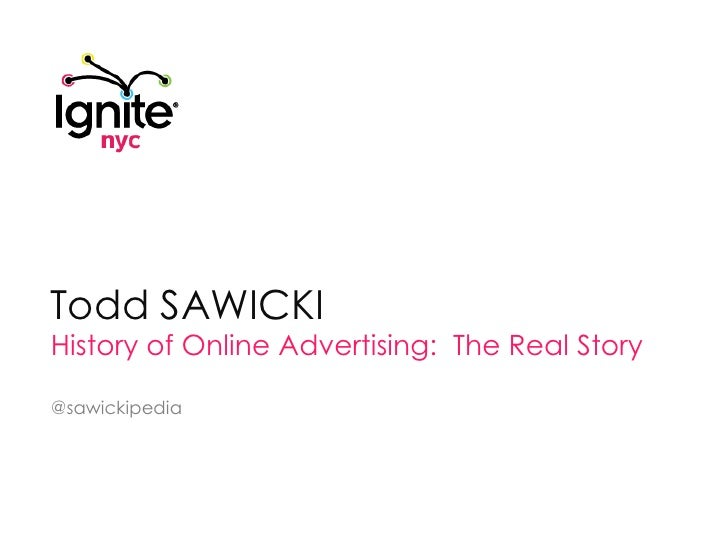 Todd Sawicki<br />History of Online Advertising:  The Real Story<br />@sawickipedia<br />